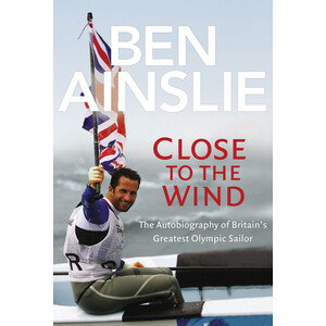 Close to the Wind - Ben Ainslie